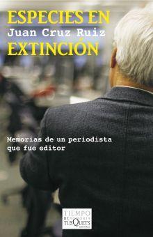ESPECIES EN EXTINCION. MEMORIAS DE UN PERIODISTA QUE FUE EDITOR