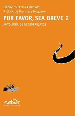 POR FAVOR SEA BREVE. ANTOLOGIA DE MICRORRELATOS / VOL. 2