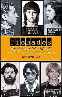 FICHADOS. UNA HISTORIA DEL SIGLO XX EN 366 FOTOS POLICIALES