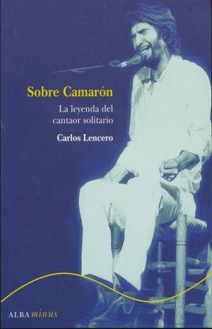 SOBRE CAMARON. LA LEYENDA DEL CANTAOR SOLITARIO