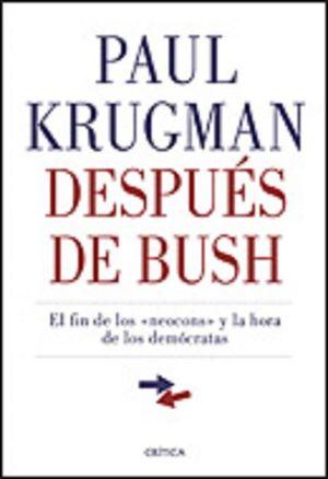 DESPUES DE BUSH. EL FIN DE LOS NEOCONS Y LA HORA DE LOS DEMOCRATAS / PD.