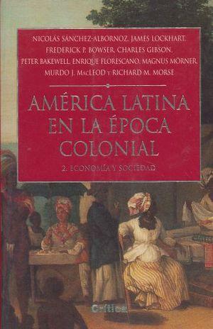 AMERICA LATINA EN LA EPOCA COLONIAL 2. ECONOMIA Y SOCIEDAD