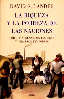 RIQUEZA Y LA POBREZA DE LAS NACIONES, LA. POR QUE ALGUNAS SON TAN RICAS Y OTRAS SON TAN POBRES