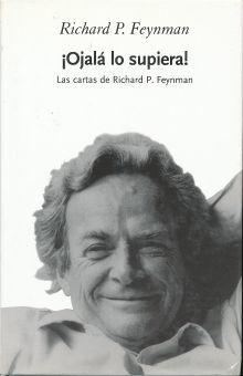 OJALA LO SUPIERA. LAS CARTAS DE RICHARD P. FEYNMAN