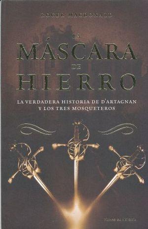 MASCARA DE HIERRO, LA. LA VERDADERA HISTORIA DE DARTAGNAN Y LOS TRES MOSQUETEROS / PD.