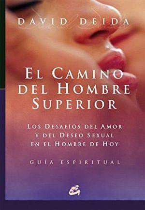 CAMINO DEL HOMBRE SUPERIOR, EL. LOS DESAFIOS DEL AMOR Y DEL DESEO SEXUAL EN EL HOMBRE DE HOY