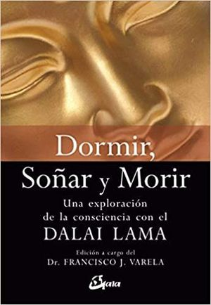 DORMIR SOÑAR Y MORIR. UNA EXPLORACION DE LA CONSCIENCIA CON EL DALAI LAMA