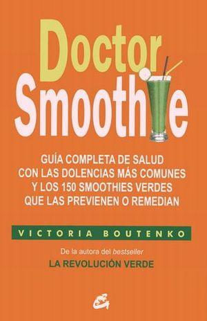 DOCTOR SMOOTHIE. GUIA COMPLETA CON LAS DOLENCIAS MAS COMUNES Y LOS 150 SMOOTHIES VERDES QUE LAS PREVIENEN O REMEDIAN