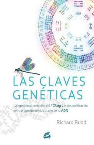 CLAVES GENETICAS, LAS. LA NUEVA INTERPRETACION DEL I CHING Y LA DESCODIFICACION DE TU PROPOSITO DE VIDA OCULTO EN TU ADN