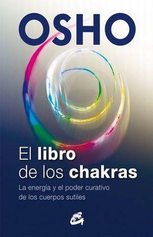 LIBRO DE LOS CHAKRAS, EL. LA ENERGIA Y EL PODER CURATIVO DE LOS CUERPOS SUTILES