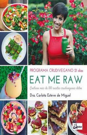 EAT ME RAW PROGRAMA CRUDIVEGANO 21 DIAS. CONTIENE MAS DE 100 RECETAS CRUDIVEGANAS DETOX