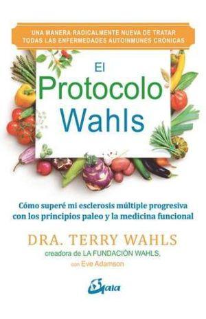 PROTOCOLO WAHLS, EL. COMO SUPERE MI ESCLEROSIS MULTIPLE PROGRESIVA CON LOS PRINCIPIOS PALEO Y MEDICINA FUNCIONAL