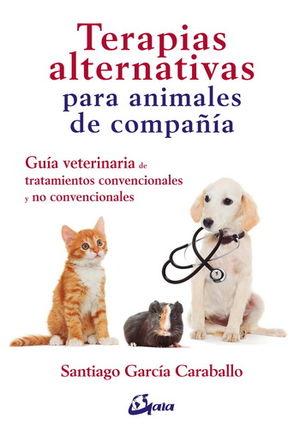 TERAPIAS ALTERNATIVAS PARA ANIMALES DE COMPAÑIA. GUIA VETERINARIA DE TRATAMIENTOS CONVENCIONALES Y NO CONVENCIONALES