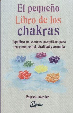 PEQUEÑO LIBRO DE LOS CHAKRAS, EL. EQUILIBRA TUS CENTROS ENERGETICOS PARA TENER MAS SALUD VITALIDAD Y ARMONIA