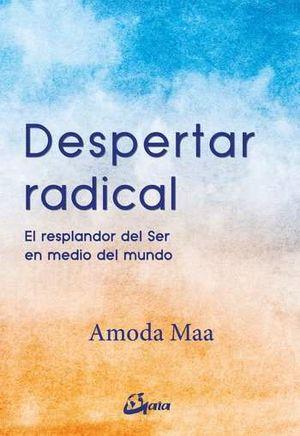DESPERTAR RADICAL. EL RESPLANDOR DEL SER EN MEDIO DEL MUNDO