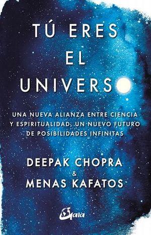 TU ERES EL UNIVERSO. UNA NUEVA ALIANZA ENTRE CIENCIA Y ESPIRITUALIDAD UN NUEVO FUTURO DE POSIBILIDADES INFINITAS