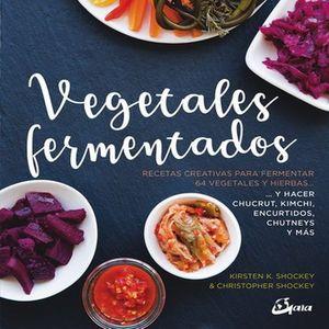 VEGETALES FERMENTADOS. RECETAS CREATIVAS PARA FERMENTAR 64 VEGETALES Y HIERBAS
