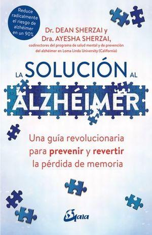 SOLUCION AL ALZHEIMER. UNA GUIA REVOLUCIONARIA PARA PREVENIR Y REVERTIR LA PERDIDA DE MEMORIA, LA