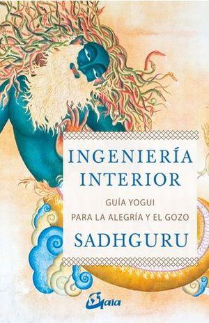 INGENIERIA INTERIOR. GUIA YOGUI PARA LA ALEGRIA Y EL GOZO