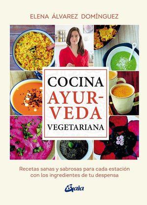 Cocina Ayurveda vegetariana. Recetas sanas y sabrosas para cada estación con los ingredientes de tu despensa