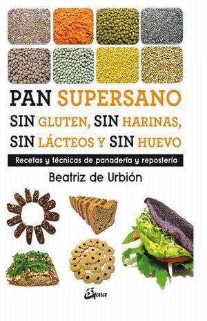 PAN SUPERSANO SIN GLUTEN, SIN HARINAS, SIN LACTEOS Y SIN HUEVO. RECETAS Y TECNICAS DE PANADERIA Y REPOSTERIA