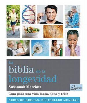 BIBLIA DE LA LONGEVIDAD, LA. GUIA PARA UNA VIDA LARGA, SANA Y FELIZ