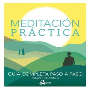 MEDITACION PRACTICA. GUIA COMPLETA PASO A PASO / PD.