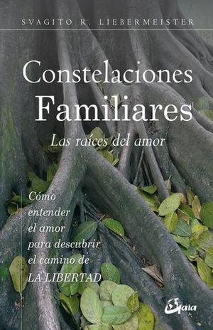 CONSTELACIONES FAMILIARES. LAS RAICES DEL AMOR. COMO ENTENDER EL AMOR PARA DESCUBRIR EL CAMINO DE LA LIBERTAD