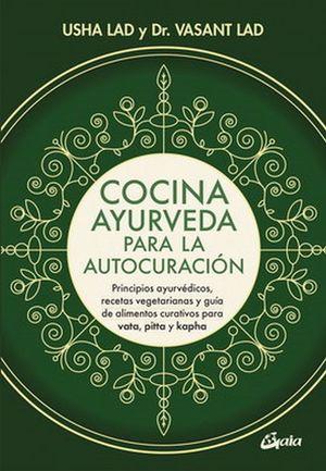 Cocina ayurveda para la autocuración. Principios ayurvédicos, recetas vegetarianas y guía de alimentos curativos para vata, pitta y kapha