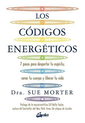 Los códigos energéticos. 7 pasos para despertar tu espíritu, sanar tu cuerpo y liberar tu vida
