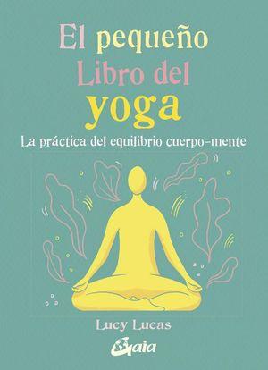 El pequeño libro de yoga. La práctica del equilibrio cuerpo mente