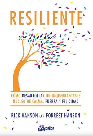 RESILIENTE. COMO DESARROLLAR UN INQUEBRANTABLE NUCLEO DE CALMA FUERZA Y FELICIDAD