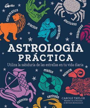 Astrología práctica. Utiliza la sabiduría de las estrellas en tu vida diaria / pd.