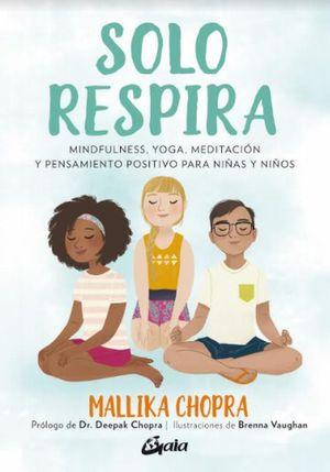 Solo respira. Mindfulness, yoga, meditación y pensamiento positivo para niñas y niños