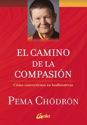 El camino de la compasión. Cómo convertirnos en Bodhisattvas