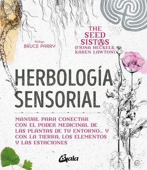Herbología sensorial. Manual para conectar con el poder medicinal de las plantas de tu entorno… y con la tierra, los elementos y las estaciones