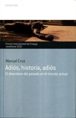 ADIOS HISTORIA ADIOS. EL ABANDONO DEL PASADO EN EL MUNDO ACTUAL