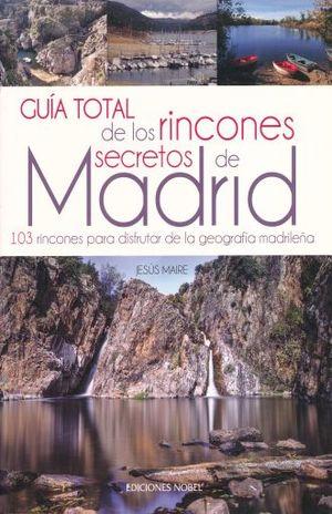 GUIA TOTAL DE LOS RINCONES SECRETOS DE MADRID. 103 RINCONES PARA DISFRUTAR DE LA GEOGRAFIA MADRILEÑA
