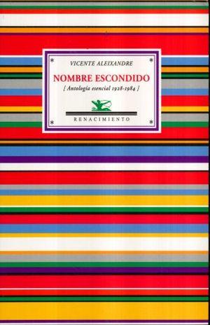 NOMBRE ESCONDIDO. ANTOLOGIA ESENCIAL 1928 - 1984 / VICENTE ALEIXANDRE