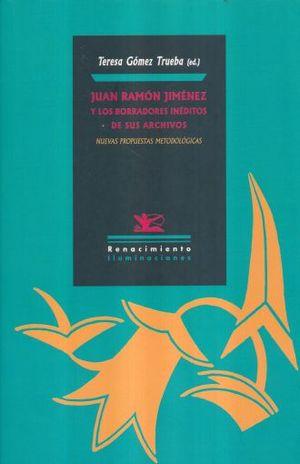 JUAN RAMON JIMENEZ Y LOS BORRADORES INEDITOS DE SUS ARCHIVOS. NUEVAS PROPUESTAS METODOLOGICAS