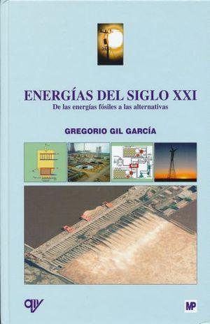 ENERGIAS DEL SIGLO XXI. DE LAS ENERGIAS FOSILES A LA ALTERNATIVAS / PD.