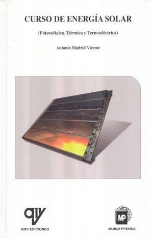 CURSO DE ENERGIA SOLAR. FOTOVOLTAICA TERMICA Y TERMOELECTRICA / PD.