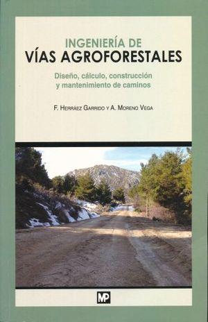 INGENIERIA DE VIAS AGROFORESTALES. DISEÑO CALCULO CONTRUCCION Y MANTENIMIENTO DE CAMINOS