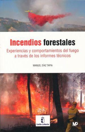 INCENDIOS FORESTALES. EXPERIENCIAS Y COMPORTAMIENTOS DEL FUEGO A TRAVES DE LOS INFORMES TECNICOS