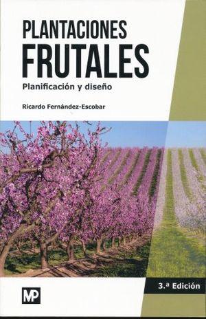 PLANTACIONES FRUTALES. PLANIFICACION Y DISEÑO / 3 ED.