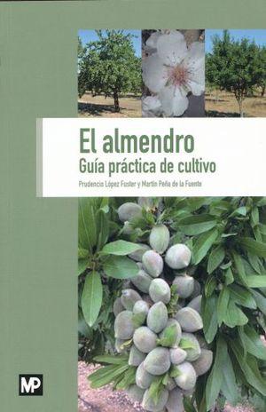 ALMENDRO, EL. GUIA PRACTICA DE CULTIVO