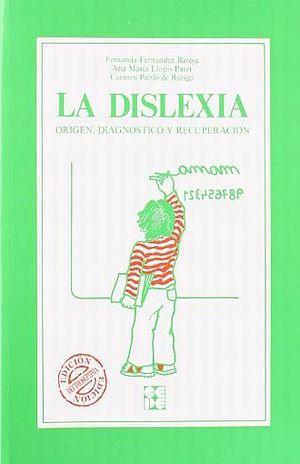 DISLEXIA, LA. EL ORIGEN DIAGNOSTICO Y RECUPERACION / 17 ED.