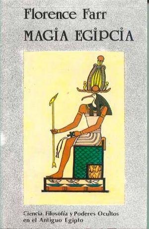 Magia Egipcia. Ciencia, filosofía y poderes ocultos en el antiguo Egipto