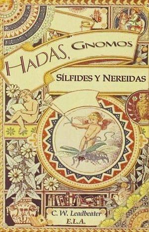 HADAS GNOMOS SILFIDES Y NEREIDAS. LOS ESPIRITUS DE LA NATURALEZA QUE HABITAN ENTRE NOSOTROS