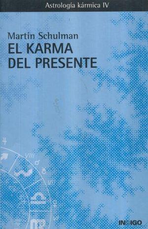 KARMA DEL PRESENTE, EL. ASTROLOGIA KARMICA 4